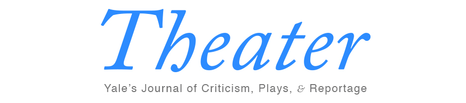 Theater Magazine Yale's Journal of Criticism, Plays, and Reportage